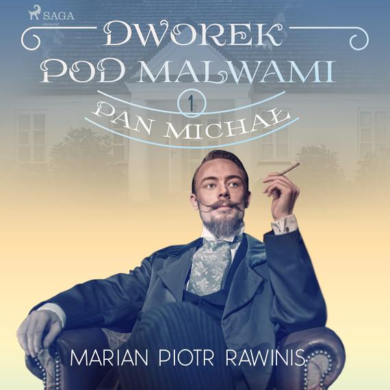 okładka Dworek pod Malwami 1 - Pan Michałaudiobook | MP3 | Marian Piotr Rawinis