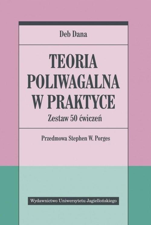 okładka Teoria poliwagalna w praktyce Zestaw 50 ćwiczeńksiążka      Dana Deb