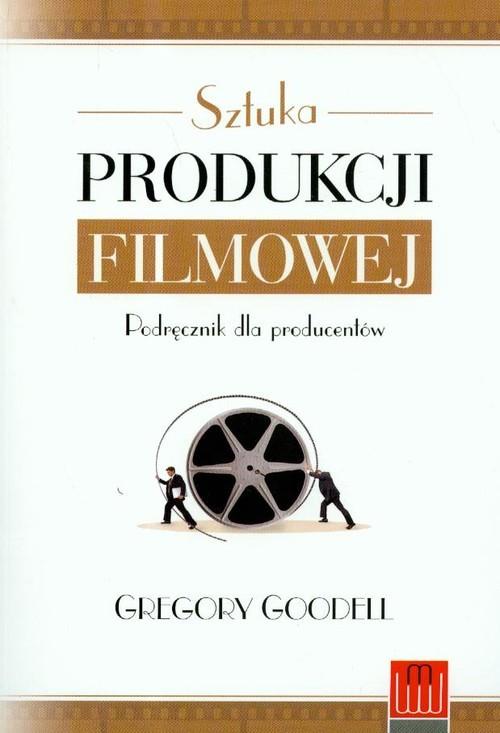 okładka Sztuka produkcji filmowej Podręcznik dla producentówksiążka |  | Gregory Goodell