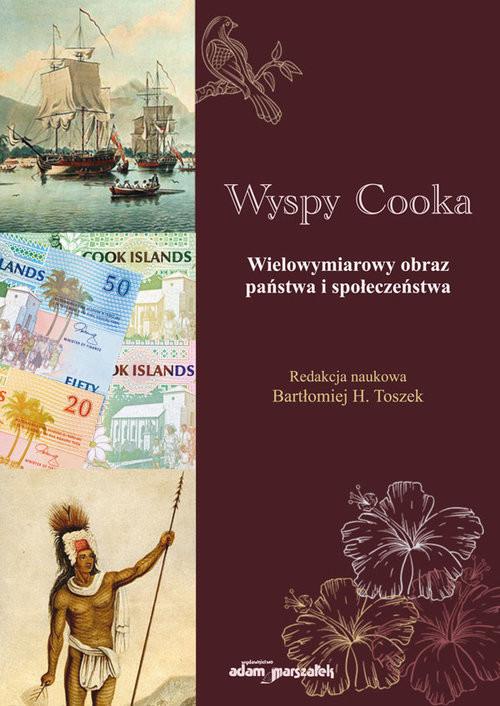 okładka Wyspy Cooka Wielowymiarowy obraz państwa i społeczeństwaksiążka      (red.) BartłomiejH.Toszek