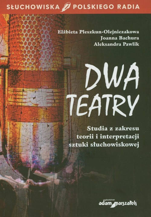 okładka Dwa teatry Studia z zakresu teorii i interpretacji sztuki słuchowiskowejksiążka      Pleszkun-Olejniczak Elżbieta, Bachura Joanna, Aleksandra Pawlik
