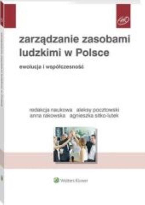 okładka Zarządzanie zasobami ludzkimi w Polsce Ewolucja i współczesnośćksiążka |  | Aleksy Pocztowski, Anna Rakowska, Agnieszka Sitko-Lutek