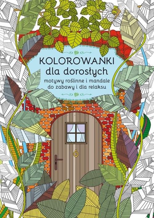 okładka Kolorowanki dla dorosłych motywy roślinne i mandale do zabawy i dla relaksuksiążka |  | Kanarkowska Maja