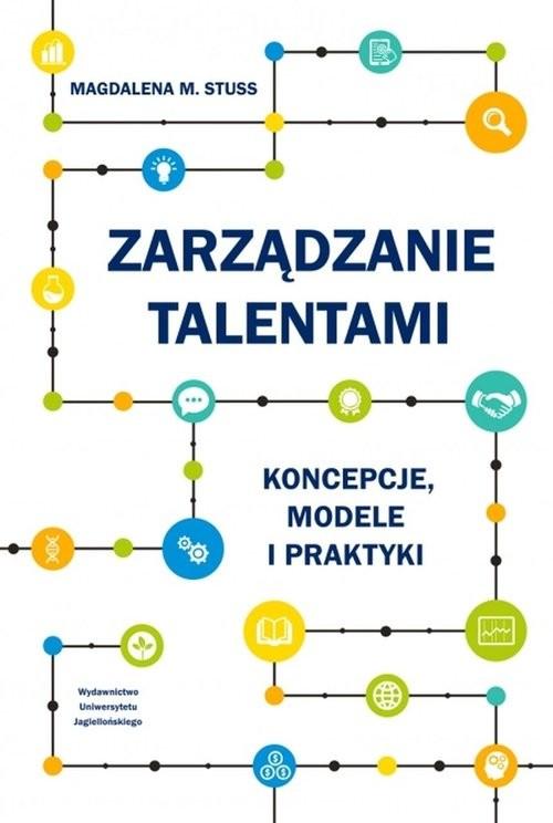 okładka Zarządzanie talentami Koncepcje modele i praktykiksiążka      Stuss MagdalenaM.