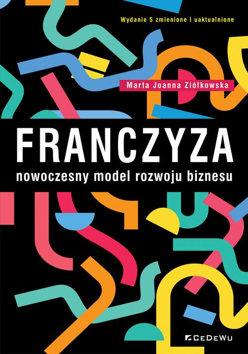 okładka Franczyza nowoczesny model rozwoju biznesuksiążka      Ziółkowska MartaJoanna