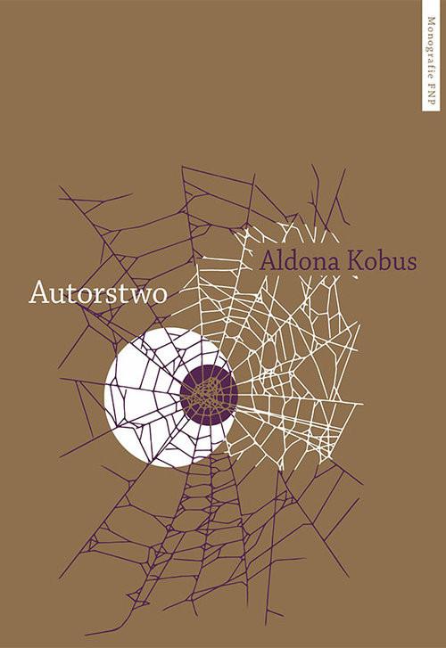 okładka Autorstwo Urynkowienie literatury i fantazmat podmiotu autorskiegoksiążka      Aldona Kobus