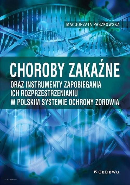 okładka Choroby zakaźne oraz instrumenty zapobiegania ich rozprzestrzenianiu w polskim systemie ochrony zdrowiaksiążka      Paszkowska Małgorzata