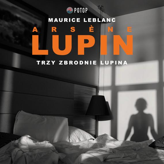 okładka Arsène Lupin. Trzy zbrodnie Lupinaaudiobook | MP3 | Maurice Leblanc