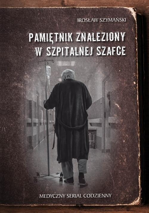 okładka Pamiętnik znaleziony w szpitalnej szafce Medyczny serial codziennyksiążka      Irosław Szymański
