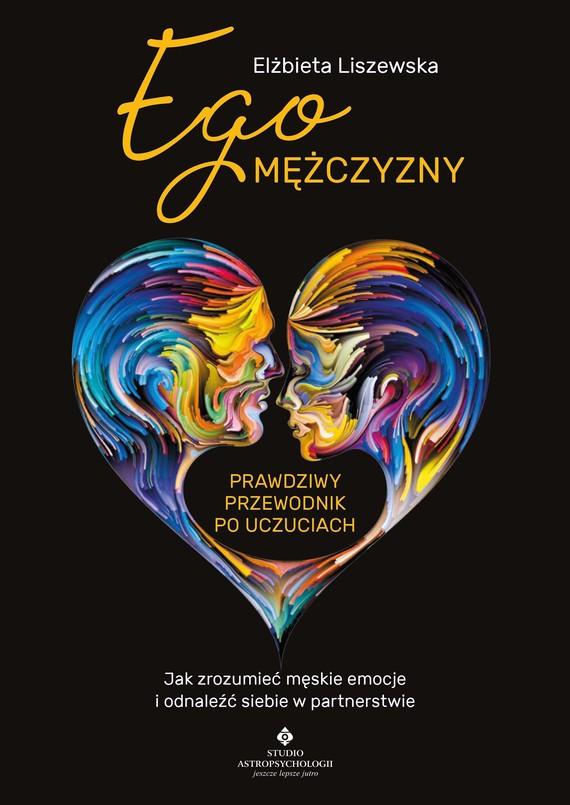 okładka Ego mężczyzny – prawdziwy przewodnik po uczuciachebook | epub, mobi, pdf | Elżbieta Liszewska