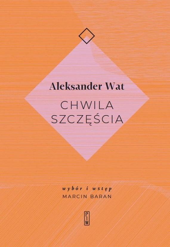 okładka Chwila szczęścia książka      Aleksander Wat