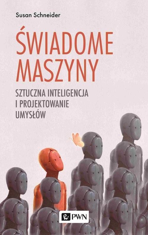 okładka Świadome maszyny Sztuczna inteligencja i projektowanie umysłówksiążka      Susan Schneider