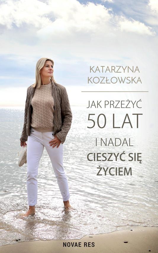 okładka Jak przeżyć 50 lat i nadal cieszyć się życiemebook   epub, mobi   Katarzyna Kozłowska