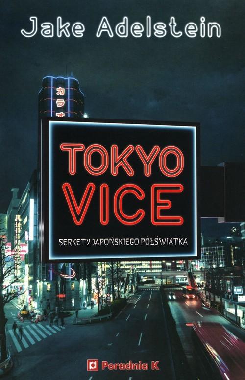 okładka Tokyo Vice Sekrety japońskiego półświatkaksiążka      Jake Adelstein