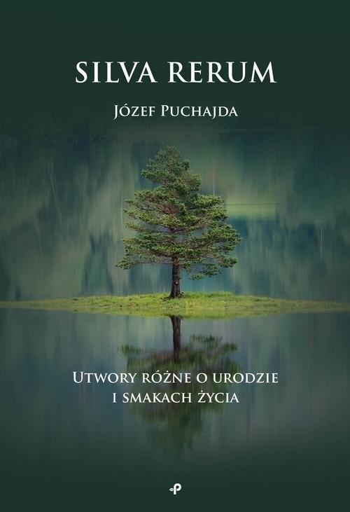 okładka Silva Rerum Utwory różne o urodzie i smakach życiaksiążka      Józef Puchajda