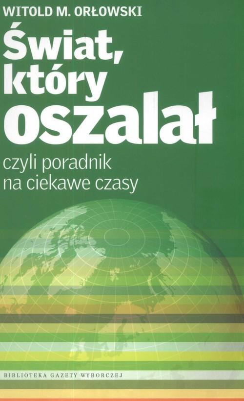 okładka Świat, który oszalał czyli poradnik na ciekawe czasyksiążka      Orłowski WitoldM.