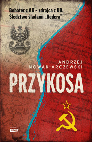 okładka Przykosa. Bohater z AK - zdrajca z UB. Śledztwo śladami Redera książka |  | Andrzej Nowak-Arczewski