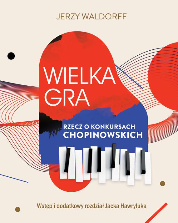 okładka Wielka gra. Rzecz o Konkursach Chopinowskichebook   epub, mobi   Waldorff Jerzy, Jacek Hawryluk