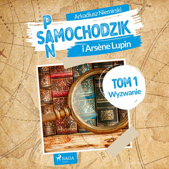 okładka Pan Samochodzik i Arsène Lupin Tom 1 - Wyzwanieaudiobook | MP3 | Arkadiusz Niemirski