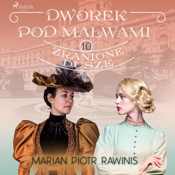 okładka Dworek pod Malwami 10 - Zranione duszeaudiobook   MP3   Marian Piotr Rawinis