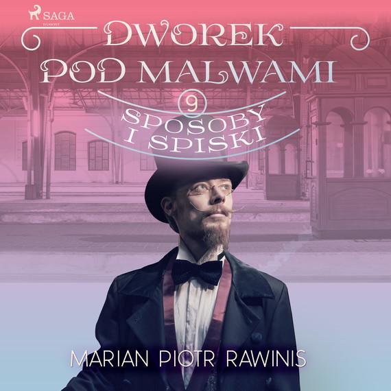 okładka Dworek pod Malwami 9 - Sposoby i spiskiaudiobook | MP3 | Marian Piotr Rawinis