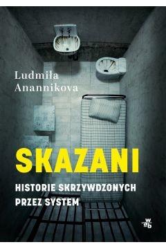 okładka Skazani. Historie skrzywdzonych przez system książka |  | Ludmiła Anannikova