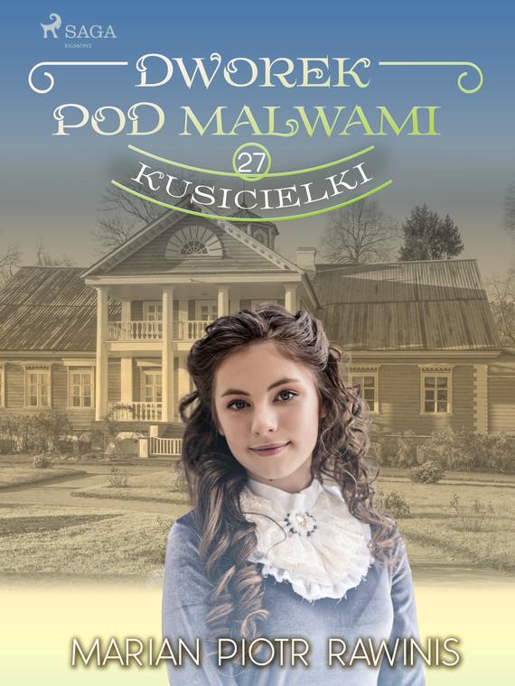 okładka Dworek pod Malwami 27 - Kusicielkiebook | epub, mobi | Marian Piotr Rawinis