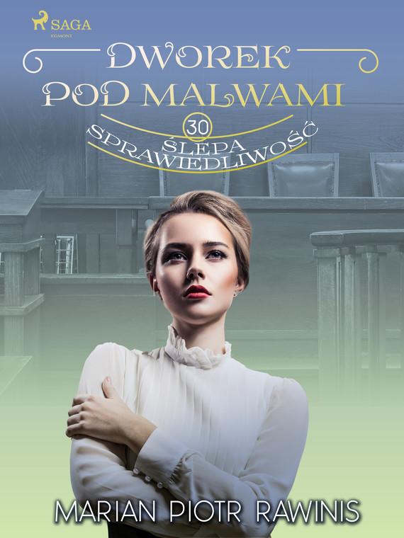 okładka Dworek pod Malwami 30 - Ślepa sprawiedliwośćebook | epub, mobi | Marian Piotr Rawinis
