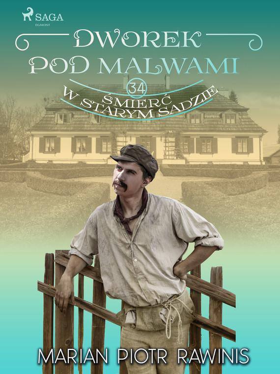 okładka Dworek pod Malwami 34 - Śmierć w starym sadzieebook | epub, mobi | Marian Piotr Rawinis