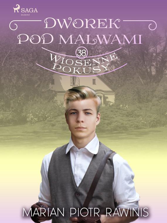 okładka Dworek pod Malwami 38 - Wiosenne pokusyebook | epub, mobi | Marian Piotr Rawinis