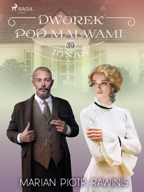 okładka Dworek pod Malwami 39 - Ignaśebook | epub, mobi | Marian Piotr Rawinis