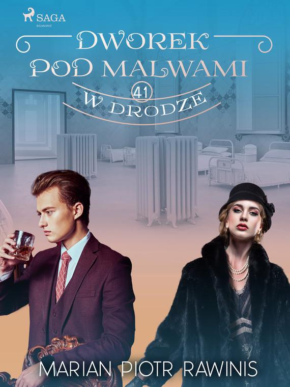 okładka Dworek pod Malwami 41 - W drodzeebook | epub, mobi | Marian Piotr Rawinis