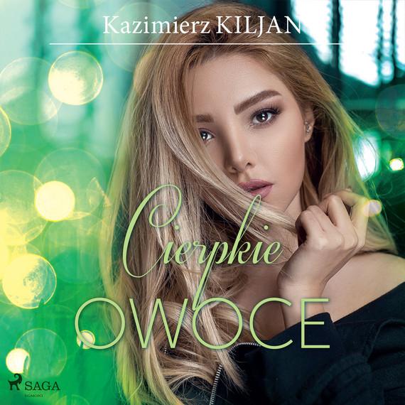 okładka Cierpkie owoceaudiobook | MP3 | Kazimierz Kiljan
