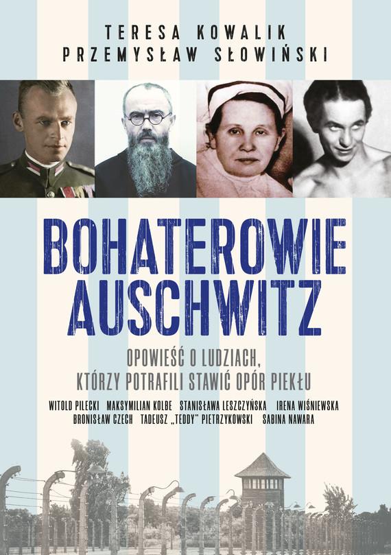 okładka Bohaterowie Auschwitzebook | epub, mobi | Teresa Kowalik, Przemysław Słowiński
