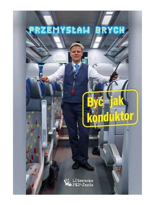 okładka Być jak konduktorksiążka |  | Przemysław Brych