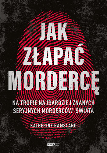 okładka Jak złapać mordercę. Na tropie najbardziej znanych seryjnych morderców świata książka |  | Katherine Ramsland