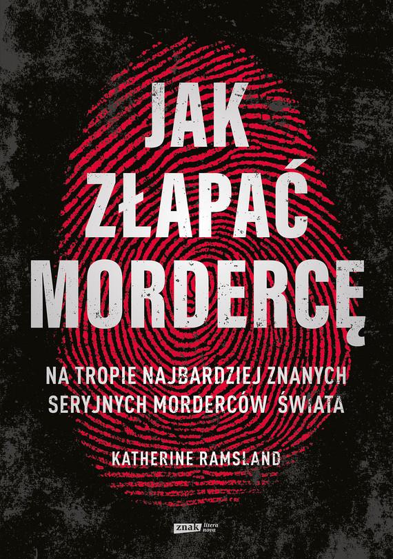 okładka Jak złapać mordercę. Na tropie najbardziej znanych seryjnych morderców świataebook | epub, mobi | Katherine Ramsland