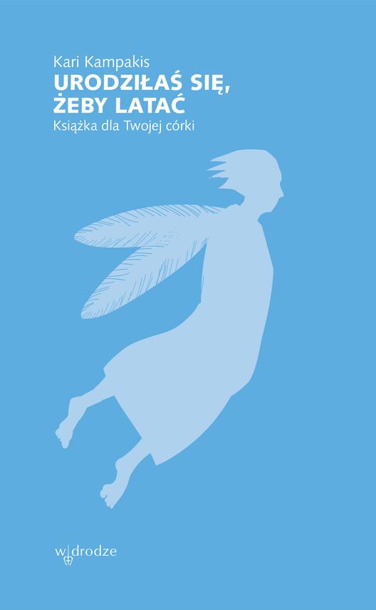 okładka Urodziłaś się, żeby latać. Książka dla Twojej córkiebook | epub, mobi | Kari Kampakis
