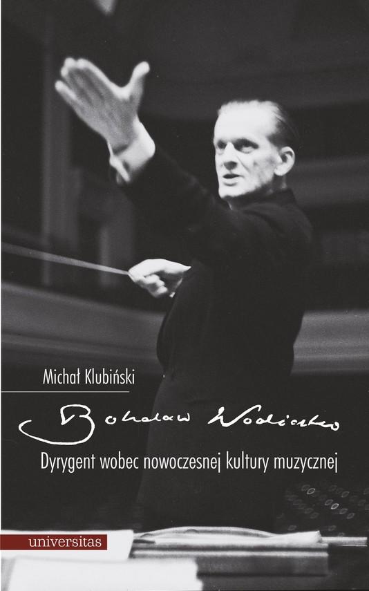 okładka Bohdan Wodiczko. Dyrygent wobec nowoczesnej kultury muzycznejebook | epub, mobi, pdf | Michał Klubiński