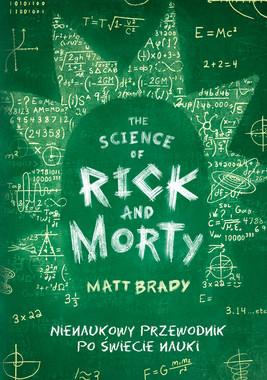 Rick and Morty. Nienaukowy przewodnik po świecie nauki. Odjechani bohaterowie, nieoczywiste zagadnienia i ciekawostki, szalona dawka emocji i absurdalnego humoru.
