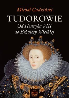 Tudorowie. Od Henryka VIII do Elżbiety Wielkiej
