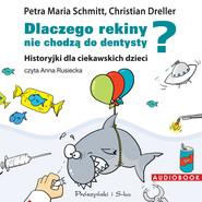 okładka Dlaczego rekiny nie chodzą do dentysty? Historyjki dla ciekawskich dzieci. Audiobook | MP3 | Petra Maria Schmitt, Christian Dreller