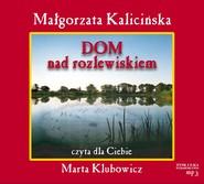 okładka Dom nad rozlewiskiem audiobook. Audiobook | MP3 | Małgorzata Kalicińska