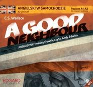 okładka Angielski w samochodzie - Kryminał A Good Neighbour, Audiobook | C. S.  Wallace