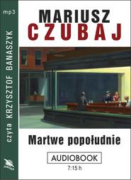 okładka MARTWE POPOŁUDNIE. Audiobook | MP3 | Mariusz Czubaj