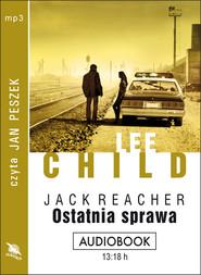 okładka OSTATNIA SPRAWA. Audiobook | MP3 | Lee Child