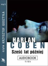 okładka SZEŚĆ LAT PÓŹNIEJ. Audiobook | papier | Harlan Coben