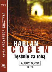 okładka TĘSKNIĘ ZA TOBĄ. Audiobook | MP3 | Harlan Coben