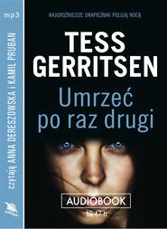 okładka UMRZEĆ PO RAZ DRUGI. Audiobook | MP3 | Tess Gerritsen