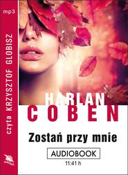 okładka ZOSTAŃ PRZY MNIE. Audiobook | MP3 | Harlan Coben